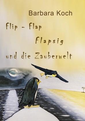 Flip-Flap Flapsig und die Zauberwelt von Koch,  Barbara