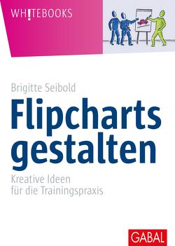 Flipcharts gestalten von Seibold,  Brigitte