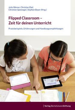 Flipped Classroom – Zeit für deinen Unterricht von Bayer,  Stephan, Ebel,  Christian, Spannagel,  Christian, Werner,  Julia