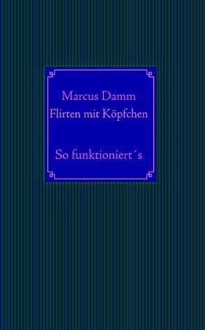 Flirten mit Köpfchen von Damm,  Marcus