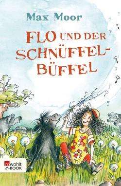 Flo und der Schnüffel-Büffel von Ginsbach,  Julia, Moor,  Max