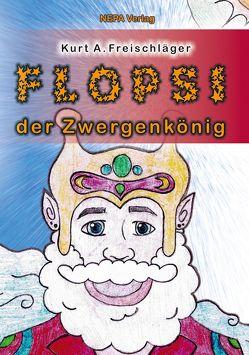 Flopsi der Zwergenkönig von Freischläger,  Kurt A.