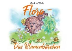 Flora das Blumenbärchen von Walz,  Marion