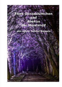Flora Gänseblümchens Reise / Flora Gänseblümchen und Abakus der Meisterelf von Bonsels,  Achim Helmut