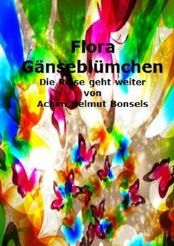 Flora Gänseblümchens Reise / Flora Gänseblümchen Die Reise geht weiter von Bonsels,  Achim Helmut