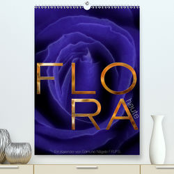 FLORA heute (Premium, hochwertiger DIN A2 Wandkalender 2020, Kunstdruck in Hochglanz) von Nägele F.R.P.S.,  Edmund