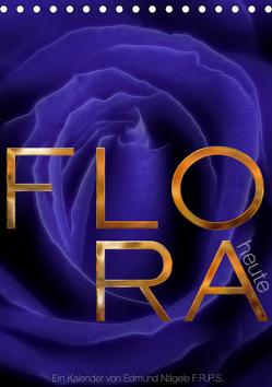 FLORA heute (Tischkalender 2019 DIN A5 hoch) von Nägele F.R.P.S.,  Edmund