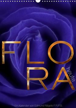 FLORA heute (Wandkalender 2019 DIN A3 hoch) von Nägele F.R.P.S.,  Edmund