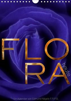 FLORA heute (Wandkalender 2019 DIN A4 hoch) von Nägele F.R.P.S.,  Edmund