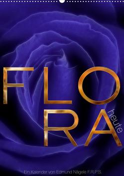 FLORA heute (Wandkalender 2021 DIN A2 hoch) von Nägele F.R.P.S.,  Edmund