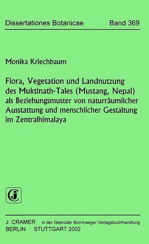 Flora, Vegetation und Landnutzung des Muktinath-Tales (Mustang, Nepal) als  Beziehungsmuster von naturräumlicher Ausstattung und menschlicher Gestaltung im Zentralhimalaya von Kriechbaum,  Monika