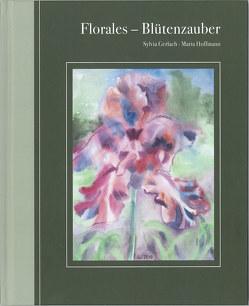 Florales – Blütenzauber von Gerlach,  Sylvia, Hoffmann,  Maria