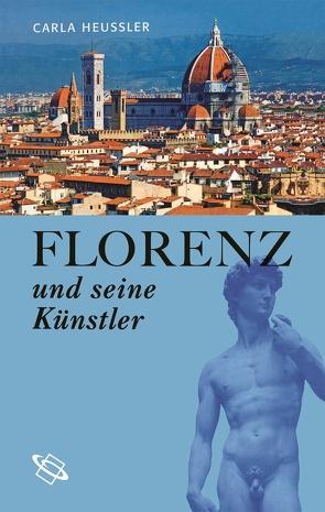 Florenz und seine Künstler von Heussler,  Carla