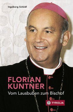 Florian Kuntner – vom Lausbuben zum Bischof von Schödl,  Ingeborg