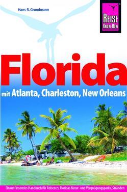 Reise Know-How Reiseführer Florida mit Atlanta, Charleston, New Orleans von Grundmann,  Hans R