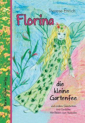 Florina die kleine Gartenfee und andere Geschichten und Gedichte von Emrich,  Therese