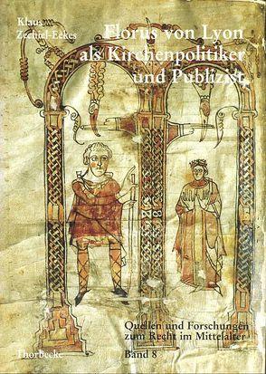 Florus von Lyon als Kirchenpolitiker und Publizist von Kottje,  Raymund, Mordek,  Hubert, Zechiel-Eckes,  Klaus