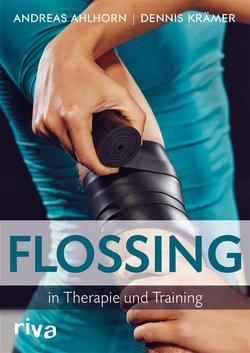 Flossing in Therapie und Training von Ahlhorn,  Andreas, Krämer,  Dennis