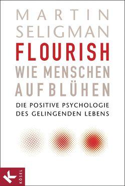 Flourish – Wie Menschen aufblühen von Schuhmacher,  Stephan, Seligman,  Martin