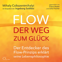 Flow – der Weg zum Glück von Csikszentmihalyi,  Mihaly, Fischer,  Julia, Szöllösi,  Ingeborg, Vester,  Claus