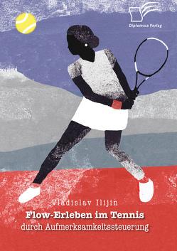 Flow-Erleben im Tennis durch Aufmerksamkeitssteuerung von Ilijin,  Vladislav