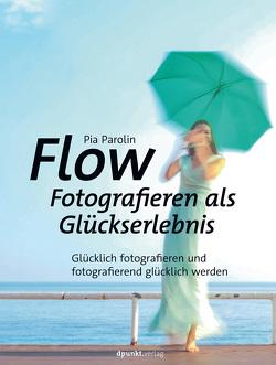 Flow – Fotografieren als Glückserlebnis von Parolin,  Pia