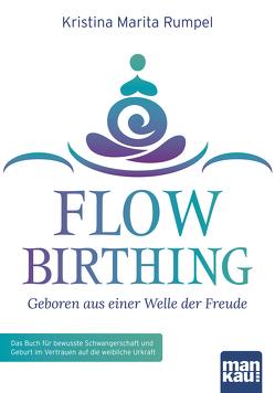 FlowBirthing – Geboren aus einer Welle der Freude von Rumpel,  Kristina Marita