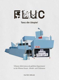 FLUC – Tanz die Utopie! von Nachtnebel,  Peter, Probst,  Ursula Maria, Wagner,  Martin