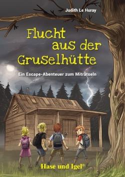 Flucht aus der Gruselhütte von Grubing,  Timo, Le Huray,  Judith