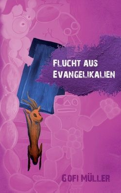 Flucht aus Evangelikalien von Müller,  Gofi