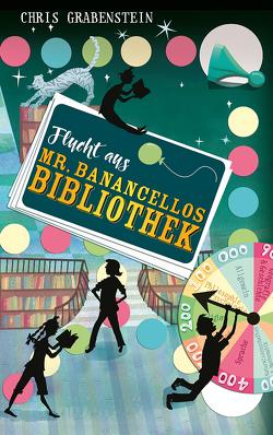 Flucht aus Mr. Banancellos Bibliothek von Deutschländer,  Tanja, Ernst,  Alexandra, Fort,  Gilbert, Grabenstein,  Chris