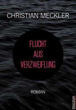 Flucht aus Verzweiflung von Meckler,  Christian