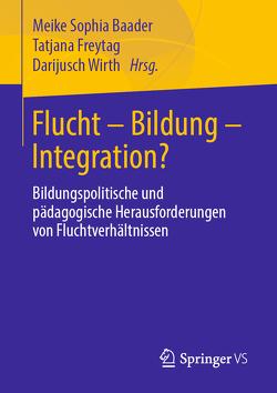 Flucht – Bildung – Integration? von Baader,  Meike, Freytag,  Tatjana, Wirth,  Darijusch
