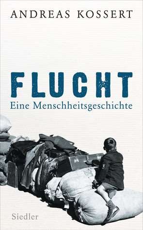 Flucht – Eine Menschheitsgeschichte von Kossert,  Andreas