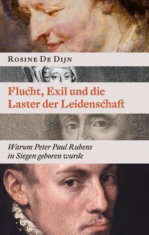 Flucht, Exil und die Laster der Leidenschaft von De Dijn,  Rosine