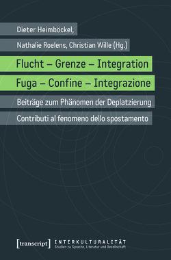 Flucht – Grenze – Integration / Fuga – Confine – Integrazione von Heimböckel,  Dieter, Roelens,  Nathalie, Wille,  Christian