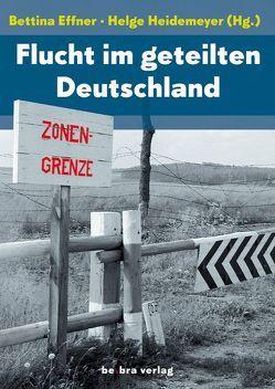 Flucht im geteilten Deutschland von Effner,  Bettina, Heidemeyer,  Helge