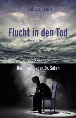 Flucht in den Tod oder Der Staat gegen Dr. Satan von Stein,  Jakob