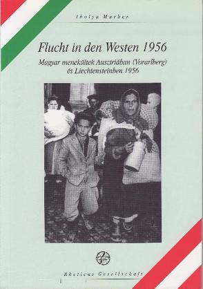 Flucht in den Westen 1956 von Murber,  Ibolya