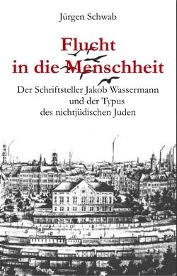 Flucht in die Menschheit von Schwab,  Jürgen