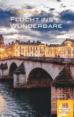 Flucht ins Wunderbare von Castell,  Alexander, Frey,  Peter M.