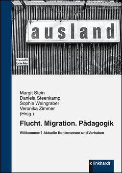 Flucht. Migration. Pädagogik von Steenkamp,  Daniela, Stein,  Margit, Weingraber,  Sophie, Zimmer,  Veronika