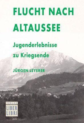Flucht nach Altaussee von Leyerer,  Jürgen