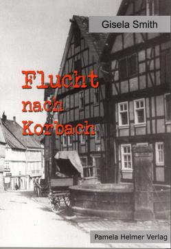 Flucht nach Korbach von Smith,  Gisela