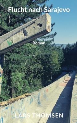 Flucht nach Sarajevo von Thomsen,  Lars