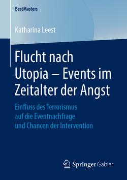 Flucht nach Utopia – Events im Zeitalter der Angst von Leest,  Katharina