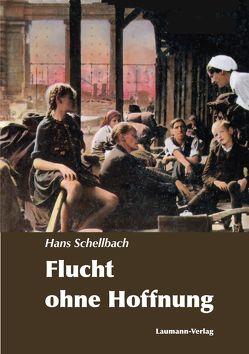 Flucht ohne Hoffnung von Schellbach,  Hans