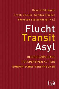 Flucht, Transit, Asyl von Bitzegeio,  Ursula, Decker,  Frank, Fischer,  Sandra