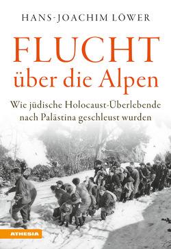 Flucht über die Alpen von Löwer,  Hans-Joachim