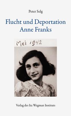 Flucht und Deportation Anne Franks von Selg,  Peter
